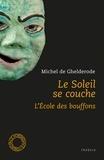 Michel de Ghelderode - Le soleil se couche - Et L'Ecole des bouffons.