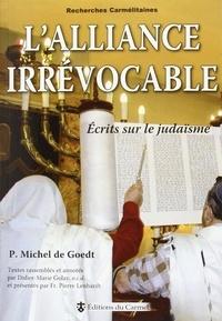 Michel de Goedt - L'alliance irrévocable : écrits sur le judaïsme.