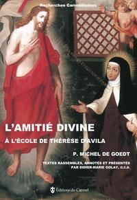 L'Amitié divine à l'école de Thérèse d'Avila - Michel de Goedt |