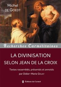 Michel de Goedt - La divinisation selon Jean de la Croix.