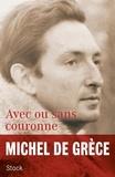 Michel de Grèce - Avec ou sans couronne.