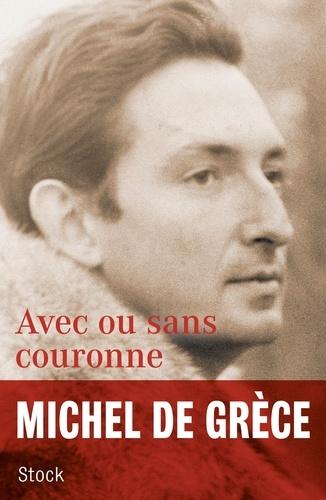 Avec ou sans couronne - Michel de Grèce - Format ePub - 9782234085244 - 14,99 €
