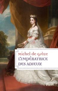 Michel de Grèce - L'impératrice des adieux.