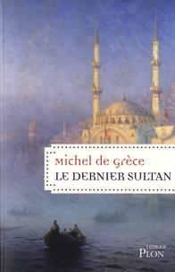 Michel de Grèce - Le dernier sultan.