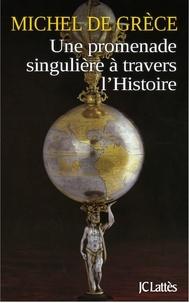 Michel de Grèce - Une promenade singulière à travers l'histoire.
