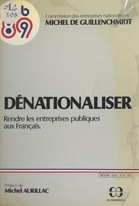 Michel de Guillenchmidt - Dénationaliser, rendre les entreprises publiques aux Français.