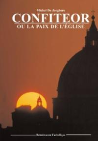 Michel De Jaeghere - Confiteor ou la paix de l'Eglise.