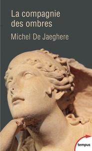 Michel De Jaeghere - La compagnie des ombres.