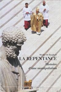 Michel De Jaeghere - La repentance - Histoire d'une manipulation.