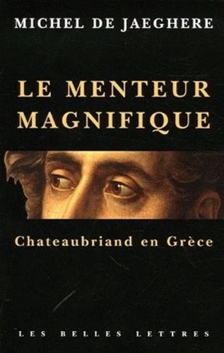 Michel De Jaeghere - Le menteur magnifique - Chateaubriand en Grèce.