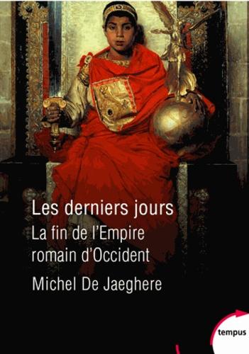 Michel de Jaeghere - Les derniers jours - La fin de l'Empire romain d'Occident.