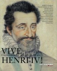 Michel De Jaeghere et Vincent Tremolet de Villers - Vive Henri IV ! - L'aventurier, Le séducteur, Le roi.