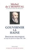 Michel de L'Hospital - Gouverner la haine - Discours politiques du temps des guerres de Religion (1560-1568).