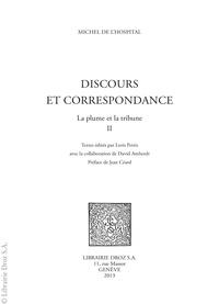 Michel de L'Hospital - La plume et la tribune - Volume 2, Discours et correspondance.