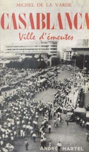 Michel de La Varde - Casablanca - Ville d'émeutes.