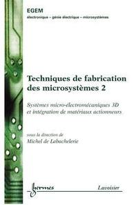Michel De Labachelerie - Technologies génériques de microfabrication Tome 2.