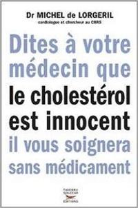 Michel de Lorgeril - Dites à votre médecin que le cholestérol est innocent il vous soignera sans médicament.