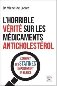 Michel de Lorgeril - L'horrible vérité sur les médicaments anticholestérol - Comment les statines empoisonnent en silence.