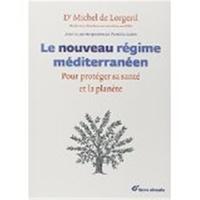 Michel de Lorgeril et Patricia Salen - Le nouveau régime méditerranéen - Pour protéger sa santé et la planète.