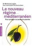 Michel de Lorgeril - Le nouveau régime méditerranéen - Pour protéger sa santé et la planète.