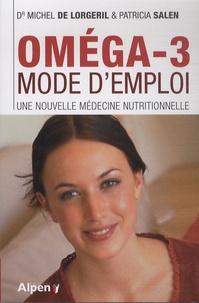 Michel de Lorgeril et Patricia Salen - Oméga-3 mode d'emploi - Une nouvelle médecine nutritionnelle.