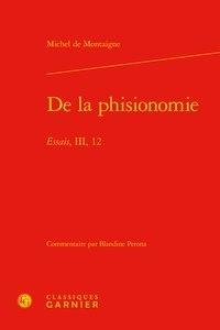 Michel de Montaigne - De la phisionomie - Essais, III, 12.