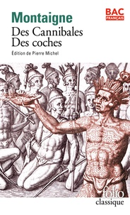 Michel de Montaigne - Des cannibales ; Des coches.