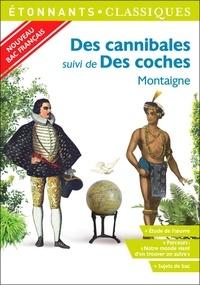 """Michel de Montaigne - Des cannibales suivi de Des coches - Programme nouveau Bac 2021 1re. Parcours """"Notre monde vient d'en trouver un autre""""."""