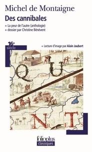 Michel de Montaigne - Des cannibales - Suivi de La peur de l'autre.