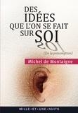 Michel de Montaigne - Des idées que l'on se fait sur soi (De la présomption) - Essais, II, 17.