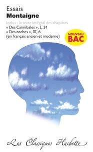 """Michel de Montaigne - Essais - Inclus : le texte intégral des chapitres """"Des Cannibales"""", I, 31 ; """"Des Coches"""", III, 6."""