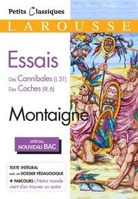 Michel de Montaigne - Essais - Des Cannibales (I, 31) Des Coches (III, 6).