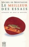 Michel de Montaigne - Le Meilleur des Essais - Petite anthologie des Essais.