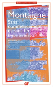 SANS COMMENCEMENT ET SANS FIN.- Extraits des essais - Michel de Montaigne |