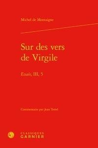 Michel de Montaigne - Sur des vers de Virgile - Essais, III, 5.