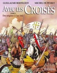 Michel de Peyret et Guillaume Berteloot - Avec les croisés - Tome 1, Des origines à 1162.