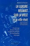 Michel de Poncins - La luxure régnait sur la ville et la ville était bleue - Une étrange histoire d'amour, sur fond de politique et d'anticipation historique.