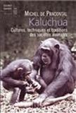 Michel de Pracontal - Kaluchua - Cultures, techniques et traditions des sociétés animales.
