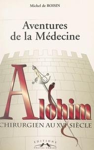 Michel de Roisin - Aventures de la médecine : Alohim, chirurgien au XVIe siècle.