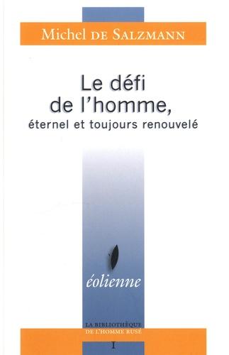 Michel de Salzmann - Le défi de l'homme, éternel et toujours renouvelé - Suivi de Voir : une source infinie de liberté intérieure.