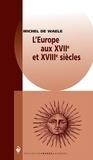 Michel De Waele - L'Europe aux XVIIe et XVIIIe siècles.