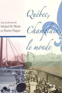 Michel De Waele et Martin Pâquet - Québec, Champlain, le monde.