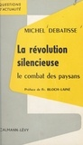 Michel Debatisse et François Bloch-Lainé - La révolution silencieuse - Le combat des paysans.