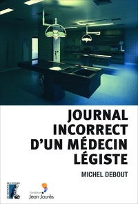 Michel Debout - Journal incorrect d'un médecin légiste.