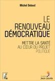 Michel Debout - Le renouveau démocratique - Mettre la santé au coeur du projet politique.