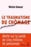 Michel Debout - Le traumatisme du chômage.