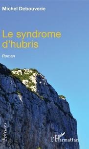 Michel Debouverie - Le syndrome d'hubris.