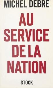 Michel Debré - Au service de la nation - Essai d'un programme politique.