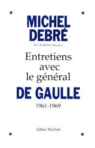 Michel Debré - Entretiens avec le général de Gaulle (1961-1969).