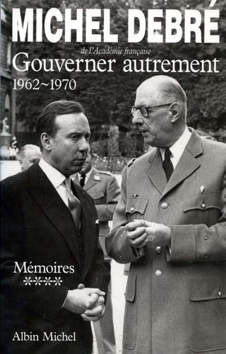 GOUVERNER AUTREMENT. Tome 4 de Michel Debré - Livre - Decitre